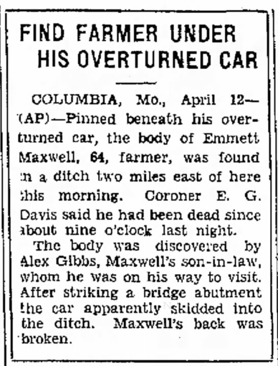 Emmett Maxwell died as a result of a car accident on 11Apr1934 near Columbia, Missouri