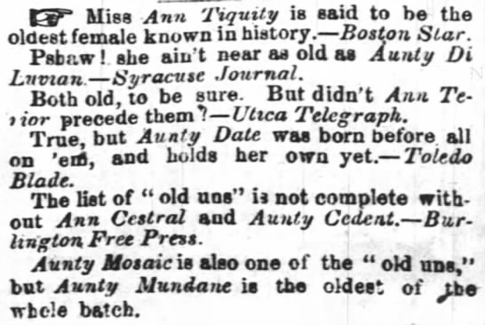 """Miss Ann Tiquity is said to be the oldest female known in history."""
